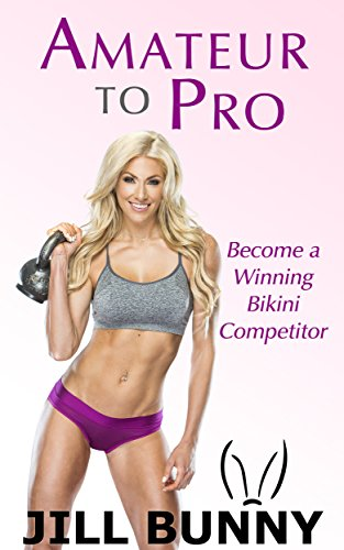 Amateur to Pro: Become a Winning Bikini Competitor (Your Dream, Your Life, Your Now Book 1)