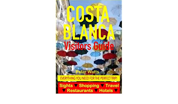 Amazon.com: Costa Blanca, Spain Visitors Guide - Sightseeing, Hotel, Restaurant, Travel & Shopping Highlights (including Alicante & Benidorm) eBook: Peter ...