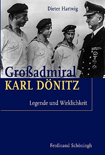 Großadmiral Karl Dönitz. Legende und Wirklichkeit