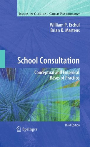 School Consultation: Conceptual and Empirical Bases of Practice (Issues in Clinical Child Psychology) by William P Erchul