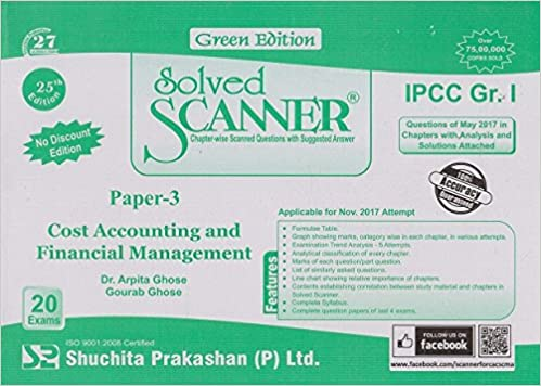 Book Shuchita Prakashan's Solved Scanner for CA IPCC Group I Paper 3 Cost Accounting and Financial Management Nov 2017 Exam by Dr. Arpita Ghose