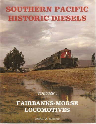 Southern Pacific Historic Diesels, Vol. 1: Fairbanks-Morse Locomotives ()