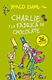 Charlie y la fábrica de chocolate / Charlie and the Chocolate Factory (Spanish Edition)