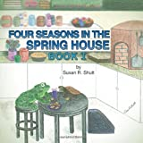 Four Seasons in the Spring House, Susan R. Shutt, 1477274936