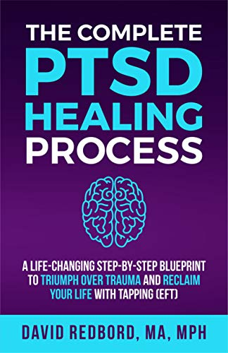 The Complete PTSD Healing Process: A Life-Changing Step-by-Step Blueprint to Triumph Over Trauma and Reclaim Your Life with Tapping (EFT) (The PTSD Healing Process Series) by [Redbord, David]