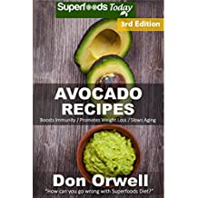 Avocado Recipes: Over 50 Quick & Easy Gluten Free Low Cholesterol Whole Foods Recipes full of Antioxidants & Phytochemicals