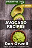 Avocado Recipes: Over 50 Quick & Easy Gluten Free Low Cholesterol Whole...