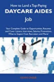 How to Land a Top-Paying Daycare aides Job: Your Complete Guide to Opportunities, Resumes and Cover Letters, Interviews, Salaries, Promotions, What to Expect From Recruiters and More