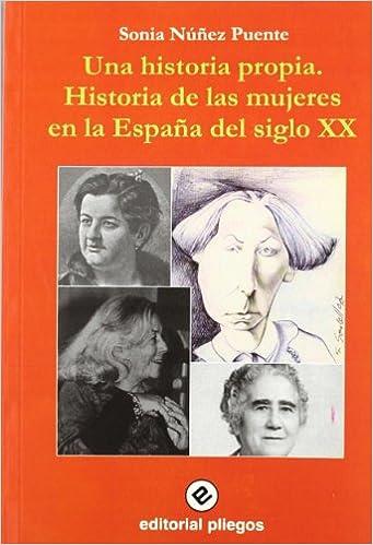 Una historia propia: historia de las mujeres en la España del ...