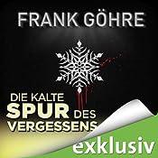 Die kalte Spur des Vergessens (Winterthriller) | Frank Göhre