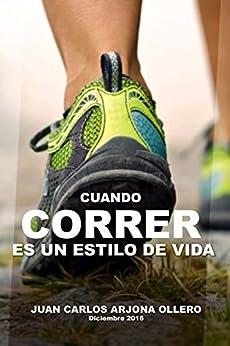 Cuando correr es un estilo de vida (Spanish Edition) by [Arjona, Atletismo]
