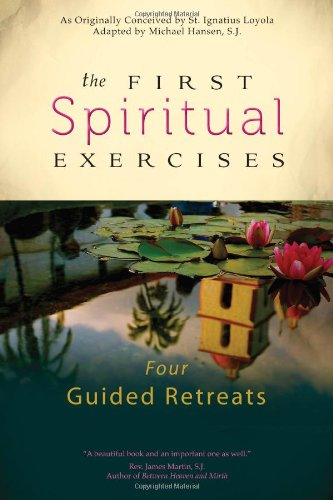 The First Spiritual Exercises: Four Guided Retreats - The First Spiritual Exercises