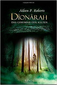 Band I Dionarah - Das Geheimnis der Kelten: Band 1: Volume 1