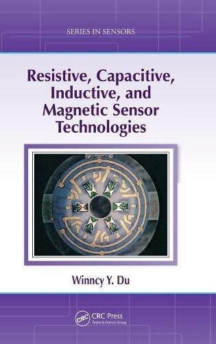 Resistive, Capacitive, Inductive, and Magnetic Sensor Technologies (Series in Sensors)