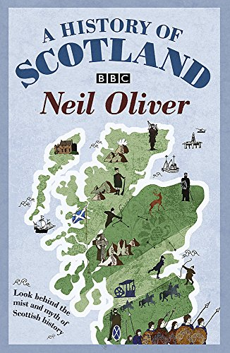 A History of Scotland: Look Behind the Mist and Myth of Scottish History [Neil Oliver] (Tapa Blanda)