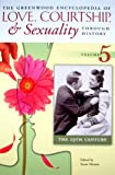 The Greenwood Encyclopedia of Love, Courtship, and Sexuality Through History, James T. Sears, 0313334056