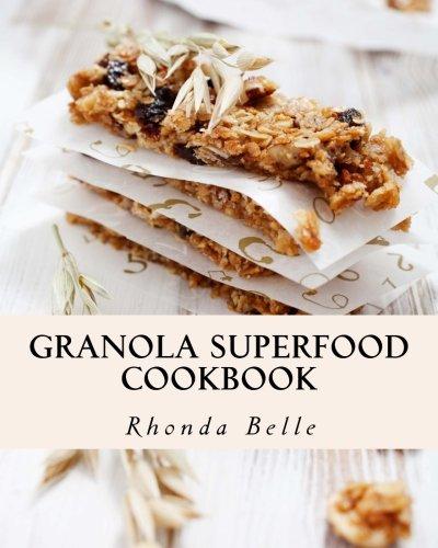 Granola Superfood Cookbook: 60 Super #Delish Homemade Superfood Granola ()