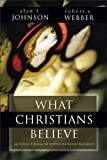 What Christians Believe, Alan F. Johnson, Robert  E. Webber, 0310367212