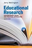 Educational Research : Contemporary Issues and Practical Approaches, Wellington, Jerry, 1472532074