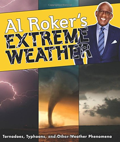 Al Roker's Extreme Weather: Tornadoes, Typhoons, and Other Weather Phenomena - Extreme Weather Kids