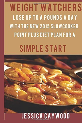 Weight Watchers:: Lose up to a Pound Each Day with the New 2015 Slow cooker Point plus Diet Plan for a Simple Start. by Jessica Caywood (2015-02-15) (Points Weight 2015 Book Watcher)
