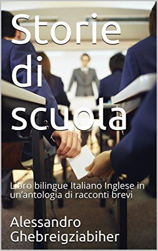 Storie di scuola: Libro bilingue Italiano Inglese in un'antologia di racconti brevi (Racconti bilingue Vol. 5) (Italian Edition)
