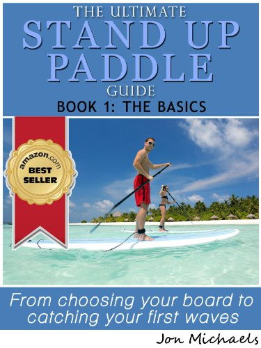 The Ultimate Stand Up Paddle Guide - Book 2: Advanced SUP Techniques (Stand Up Paddle Guides)