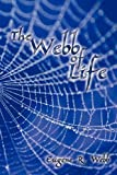 The Webb of Life, Eugene R. Webb, 143897650X
