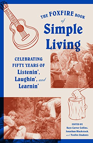 The Foxfire Book of Simple Living: Celebrating Fifty Years of Listenin', Laughin', and Learnin' (Foxfire Series) (Tradition Hunting Series)