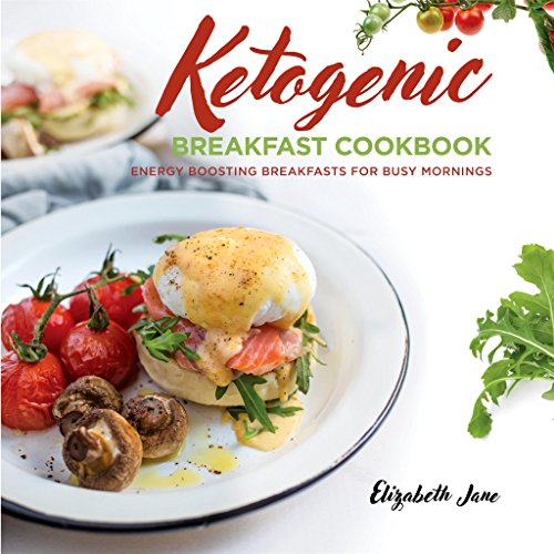 Keto Breakfast Cookbook: Energy Boosting Breakfasts for Busy Mornings (Elizabeth Jane Cookbook)