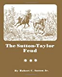 The Sutton-Taylor Feud, Robert Sutton, 143921994X