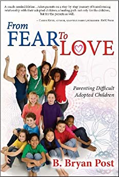 From Fear to Love: Parenting Difficult Adopted Children by [Post, B. Bryan ]