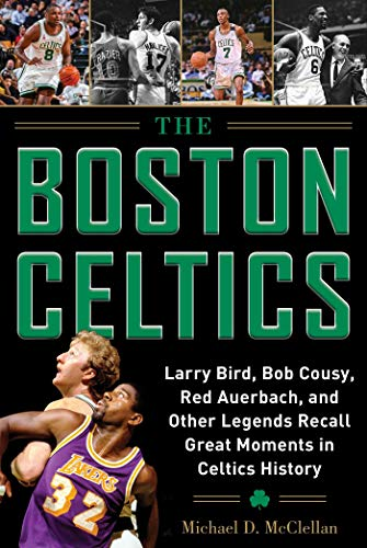 The Boston Celtics: Larry Bird, Bob Cousy, Red Auerbach, and Other Legends Recall Great Moments in Celtics ()