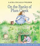 By Laura Ingalls Wilder On the Banks of Plum Creek CD (Little House-the Laura Years) (Unabridged)
