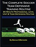The Complete Soccer Team Defensive Training Routine: 90-Minute Professional Level Unit & Team Defending Routine