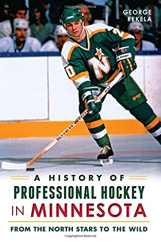 A History of Professional Hockey in Minnesota: From the North Stars to the Wild (Minnesota Wild Photograph)