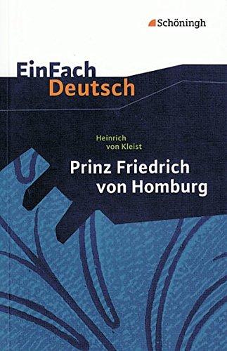 EinFach Deutsch: Heinrich von Kleist, Prinz Friedrich von Homburg: Ein Schauspiel.  Erarbeitet und mit Anmerkungen versehen, Für die Gymnasiale Oberstufe