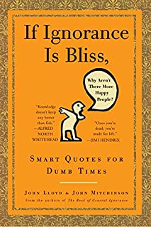 If Ignorance Is Bliss, Why Aren't There More Happy People?: Smart Quotes for Dumb Times (0307460665) | Amazon Products