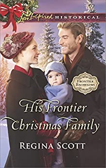 His Frontier Christmas Family (Frontier Bachelors) by [Scott, Regina]