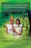 Indigenous Peoples and Tropical Biodiversity: Analytical Considerations for Conservation and Development, Tello, Rodolfo, 1633870073