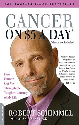 Cancer on Five Dollars a Day (chemo not included): How Humor Got Me Through the Toughest Journey of My Life