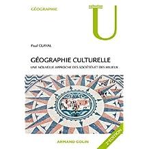 Géographie culturelle : Une nouvelle approche des sociétés et des milieux (French Edition)