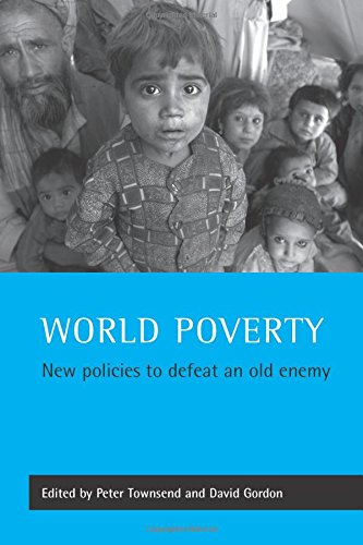 Read Online World poverty: New policies to defeat an old enemy (Studies in Poverty, Inequality & Social Exclusion S) ebook