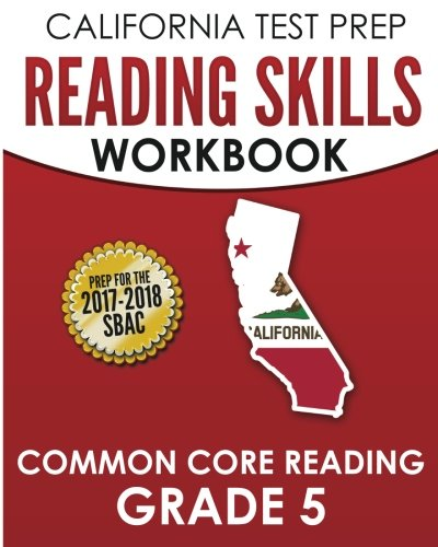 CALIFORNIA TEST PREP Reading Skills Workbook Common Core Reading Grade 5: Preparation for the Smarter Balanced (SBAC) Assessments