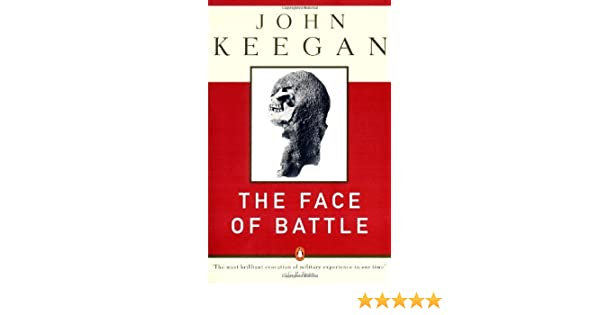 By John Keegan The Face Of Battle A Study Of Agincourt Waterloo