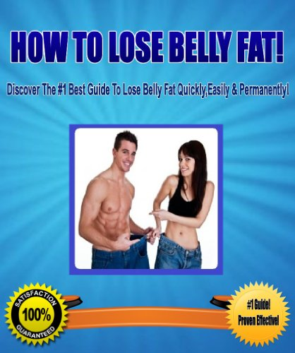 How To Lose Belly Fat! – Discover The #1 Best Guide To Lose Belly Fat Quickly, Easily & Permanently!