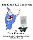 The Kindle DX Cookbook: How To Do Everything the Manual Doesn't Tell You