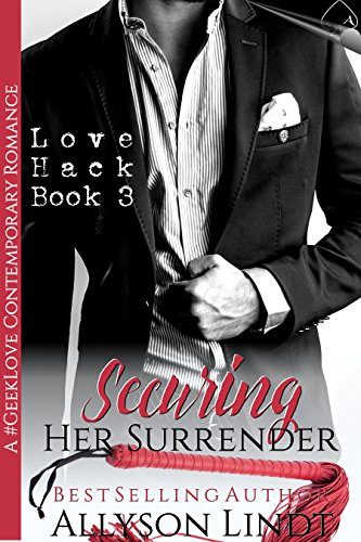 Securing Her Surrender: A #GeekLove Contemporary Romance (Love Hack Book 3) by [Lindt, Allyson]