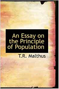 t.r. malthus an essay on the principle of population summary An essay on the principle of population by thomas malthus malthus written:  1798 source: rod hay's archive for the history of economic thought, mcmaster .