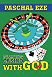 Playing Casino with God, Paschal Eze, 0595284272